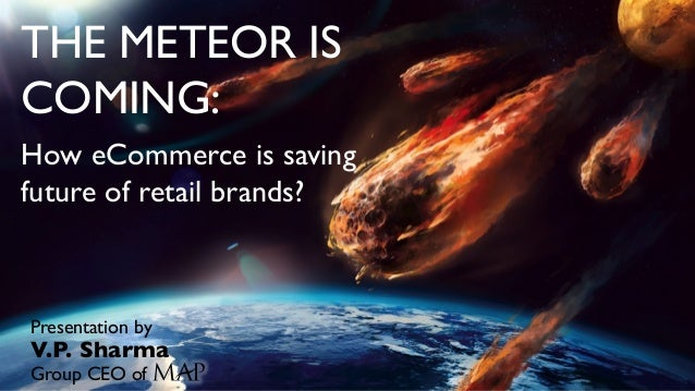 THE METEOR IS COMING: How eCommerce is saving future of retail brands? Presentation by V.P. Sharma Group CEO of