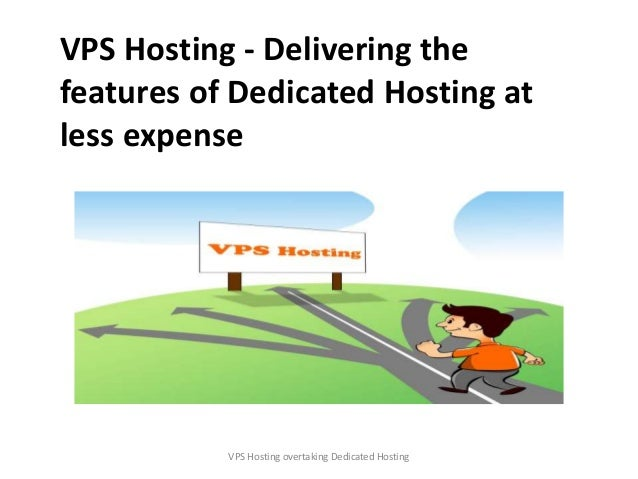 VPS Hosting - Delivering the features of Dedicated Hosting at less expense VPS Hosting overtaking Dedicated Hosting