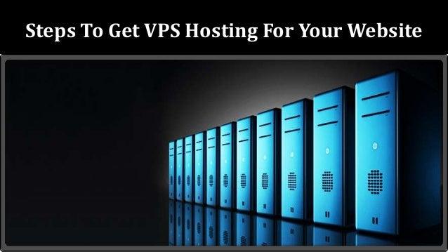 Steps To Get VPS Hosting For Your Website