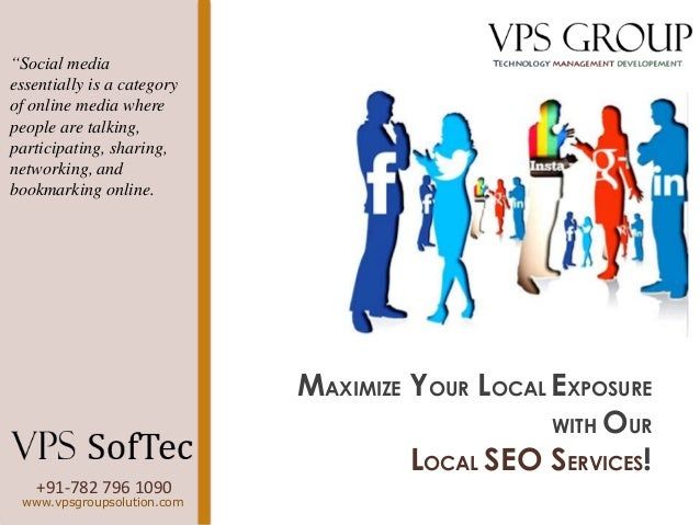 """+91-782 796 1090 www.vpsgroupsolution.com MAXIMIZE YOUR LOCAL EXPOSURE WITH OUR LOCAL SEO SERVICES! """"Social media essentia..."""