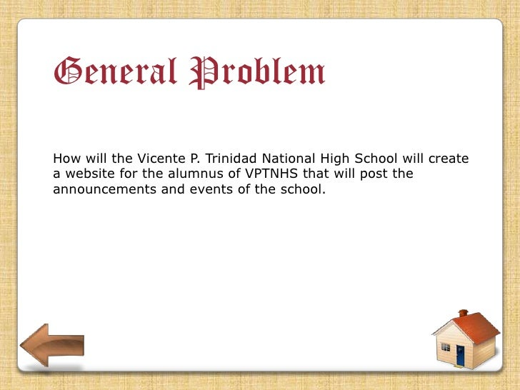 Specific Problem •How will the Vicente P. Trinidad National High School post their announcements and events for their alum...