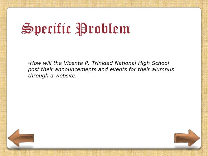 Specific Problem •How will the Vicente P. Trinidad National High School to keep their contact with their alumnus..