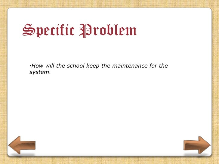 Specific Problem •How will the school prevent unauthorized access to the system.