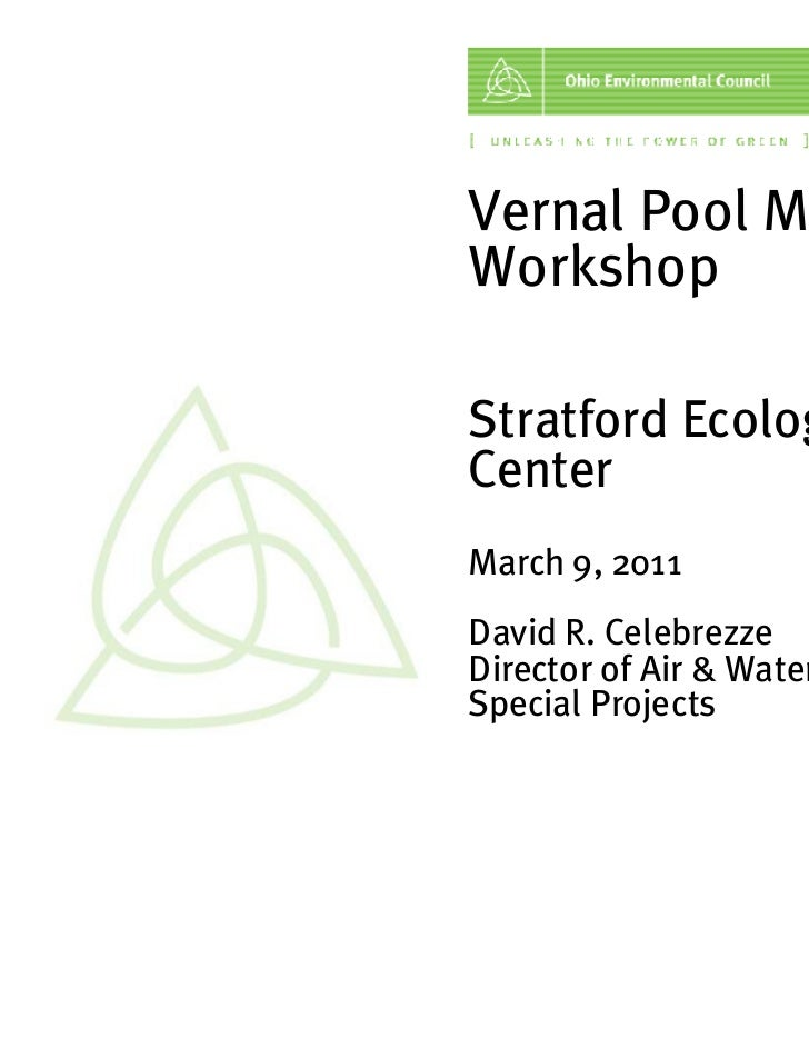 Vernal Pool MonitoringWorkshopStratford EcologicalCenterMarch 9, 2011David R. CelebrezzeDirector of Air & WaterSpecial Pro...