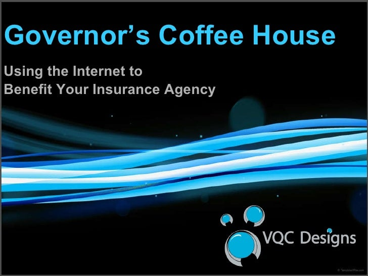Governor's Coffee House Using the Internet to  Benefit Your Insurance Agency