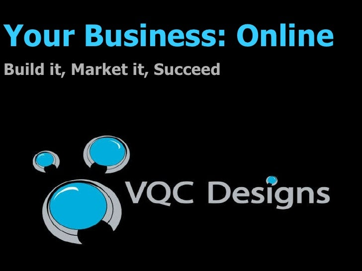 Your Business: Online Build it, Market it, Succeed