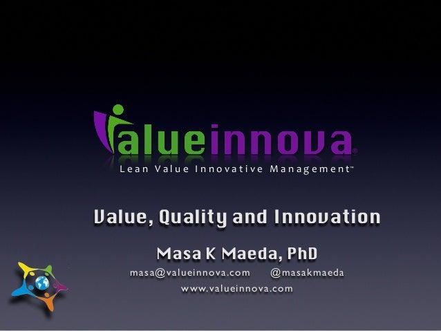 L e a n    V a l u e    I n n o v a t i v e    M a n a g e m e n t ® ™ Value, Quality and Innovation Masa K Maeda, P...
