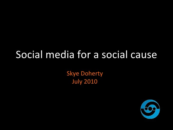 Social media for a social cause Skye Doherty July 2010