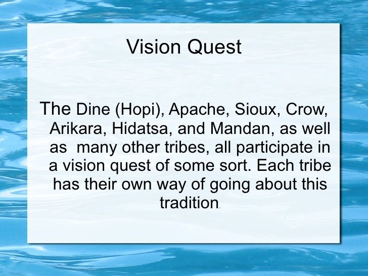 Vision QuestThe Dine (Hopi), Apache, Sioux, Crow, Arikara, Hidatsa, and Mandan, as well as many other tribes, all particip...
