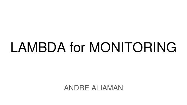 LAMBDA for MONITORING ANDRE ALIAMAN