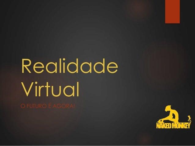Realidade Virtual O FUTURO É AGORA!