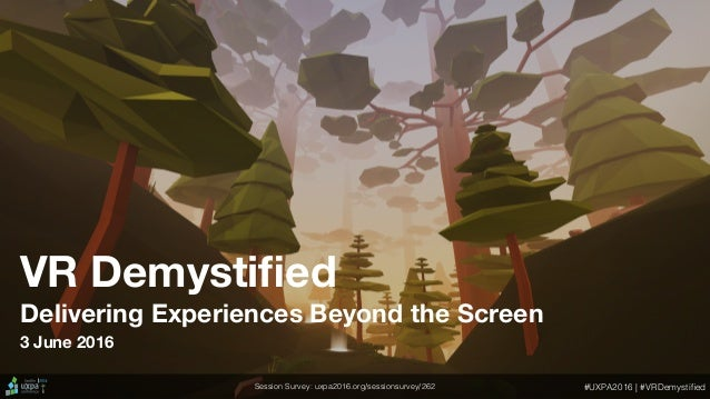 VR Demystified Delivering Experiences Beyond the Screen Session Survey: uxpa2016.org/sessionsurvey/262 #UXPA2016   #VRDemys...