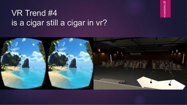 @TOMEMRICH VR Trend #4 is a cigar still a cigar in vr?