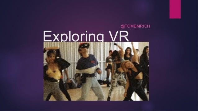 Exploring VR @TOMEMRICH