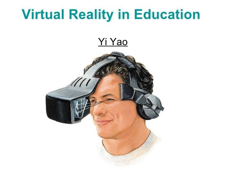 Virtual Reality in Education Yi Yao