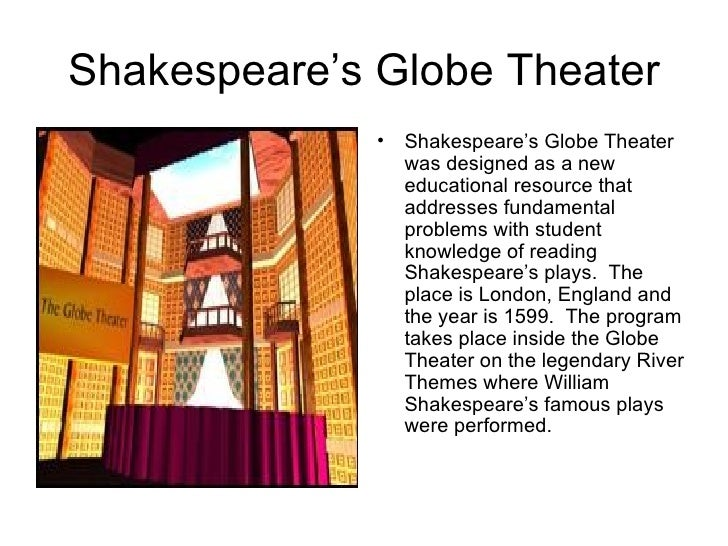 Shakespeare's Globe Theater <ul><li>Shakespeare's Globe Theater was designed as a new educational resource that addresses ...