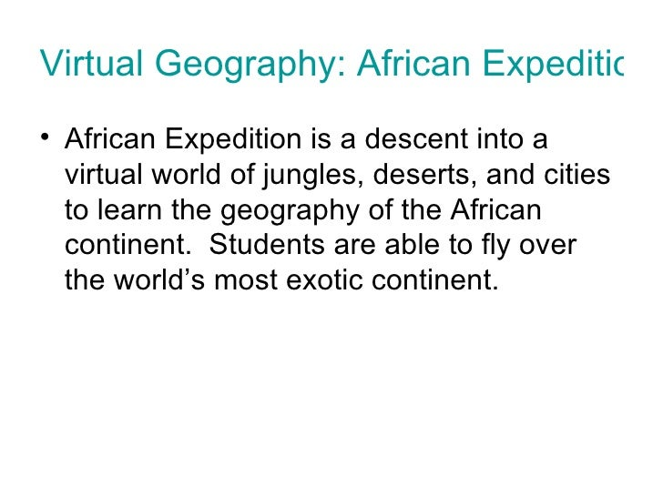 Virtual Geography: African Expedition <ul><li>African Expedition is a descent into a virtual world of jungles, deserts, an...