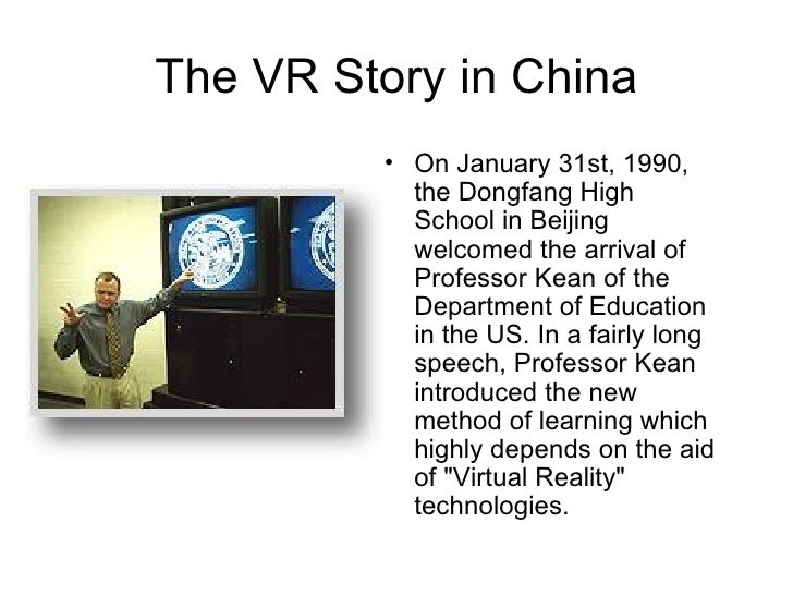 The VR Story in China <ul><li>On January 31st, 1990, the Dongfang High School in Beijing welcomed the arrival of Professor...