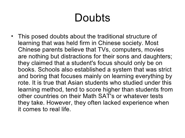 Doubts <ul><li>This posed doubts about the traditional structure of learning that was held firm in Chinese society. Most C...