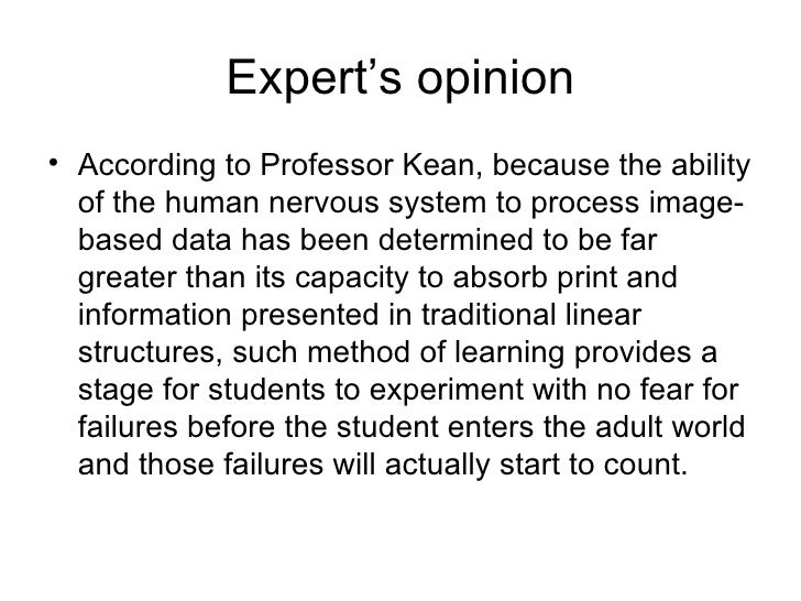 Expert's opinion <ul><li>According to Professor Kean, because the ability of the human nervous system to process image-bas...