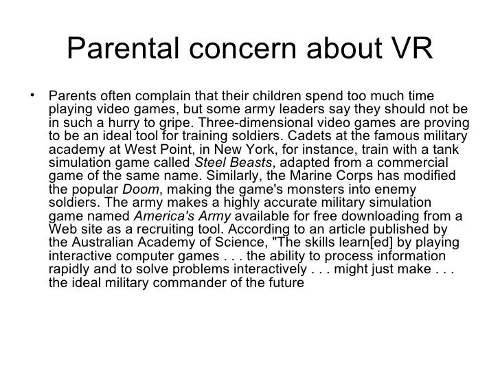 Parental concern about VR <ul><li>Parents often complain that their children spend too much time playing video games, but ...
