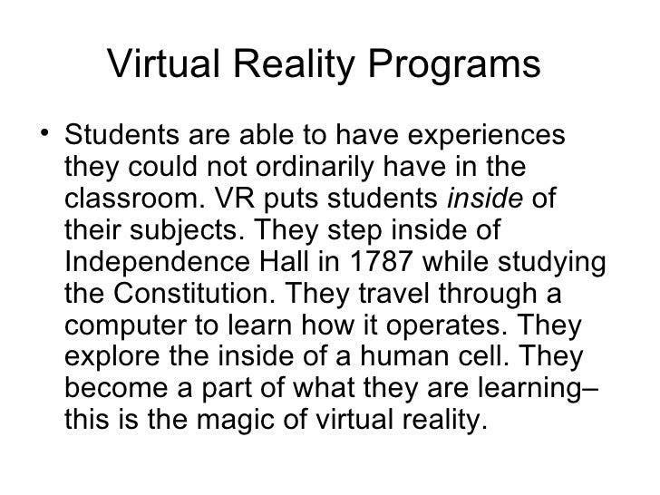 Virtual Reality Programs   <ul><li>Students are able to have experiences they could not ordinarily have in the classroom. ...