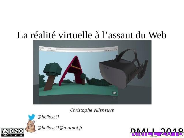 La réalité virtuelle à l'assaut du Web Christophe Villeneuve @hellosct1 @hellosct1@mamot.fr fgggg
