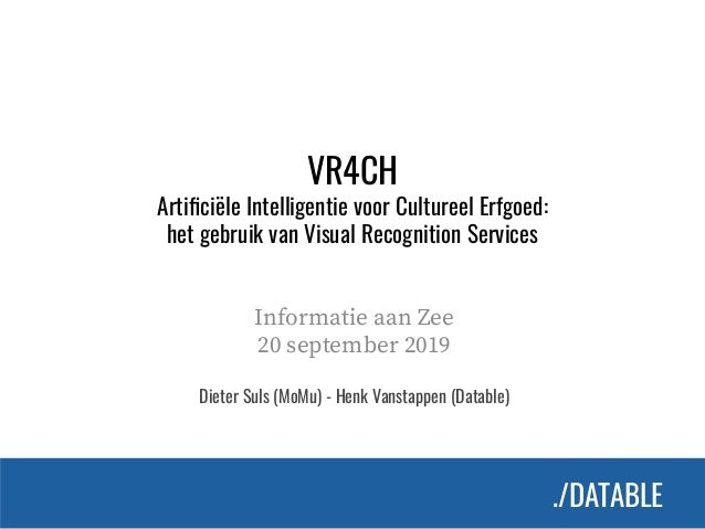 ./DATABLE./DATABLE VR4CH Artificiële Intelligentie voor Cultureel Erfgoed: het gebruik van Visual Recognition Services Info...