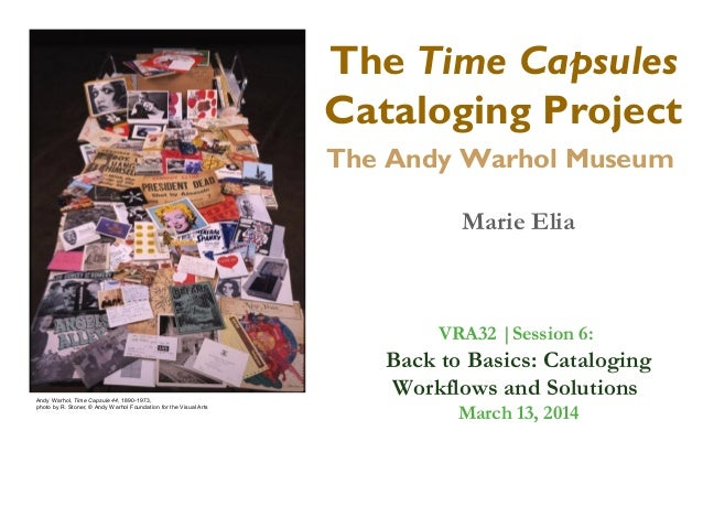 The Time Capsules Cataloging Project The Andy Warhol Museum Marie Elia Andy Warhol, Time Capsule 44, 1890-1973, photo by R...