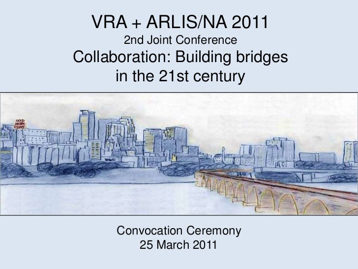 VRA + ARLIS/NA 2011<br />2nd Joint Conference<br />Collaboration: Building bridges <br />in the 21st century<br /><br />...