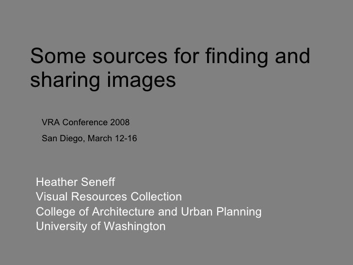 Heather Seneff Visual Resources Collection College of Architecture and Urban Planning University of Washington Some source...