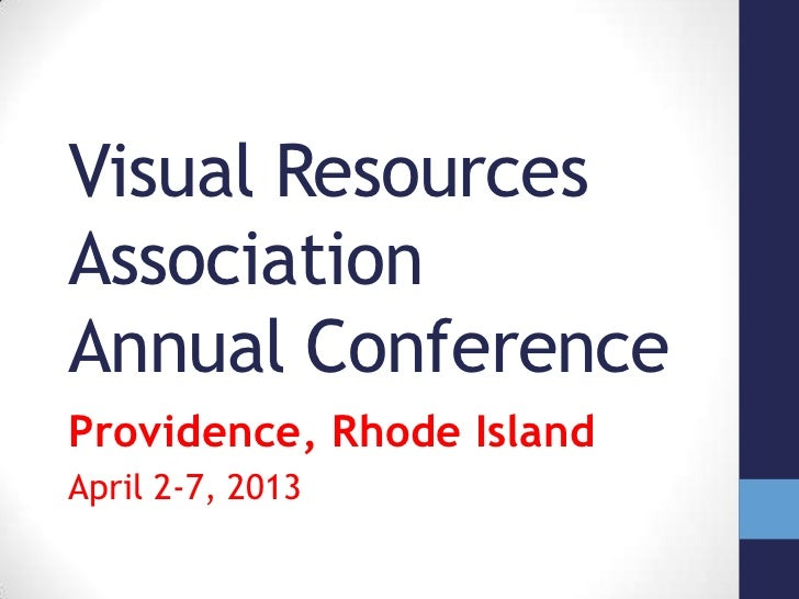 Visual ResourcesAssociationAnnual ConferenceProvidence, Rhode IslandApril 2-7, 2013