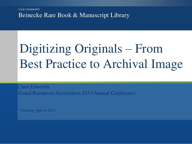 Chris EdwardsVisual Resources Association 2013 Annual ConferenceThursday, April 4, 2013YALE UNIVERSITYBeinecke Rare Book &...