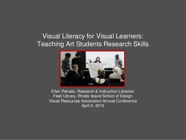 Visual Literacy for Visual Learners:Teaching Art Students Research SkillsEllen Petraits, Research & Instruction LibrarianF...