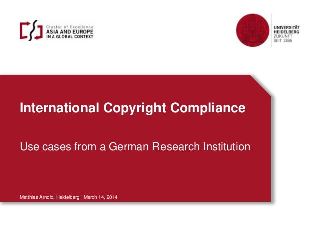 International Copyright Compliance Use cases from a German Research Institution Matthias Arnold, Heidelberg | March 14, 20...