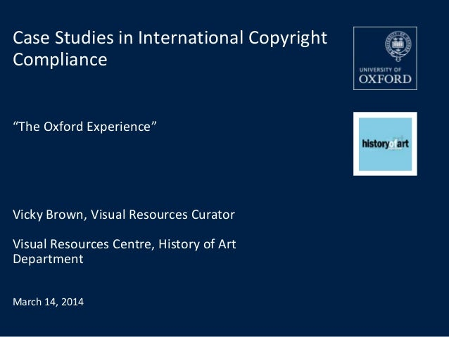 Vicky Brown, Visual Resources Curator Visual Resources Centre, History of Art Department March 14, 2014 Case Studies in In...