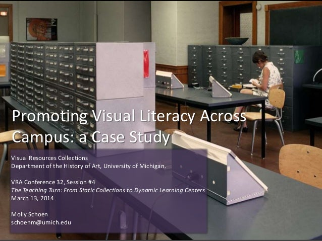 Promoting Visual Literacy Across Campus: a Case Study Visual Resources Collections Department of the History of Art, Unive...