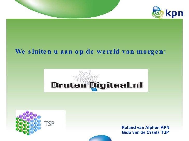We sluiten u aan op de wereld van morgen:  Roland van Alphen KPN Gido van de Craats TSP