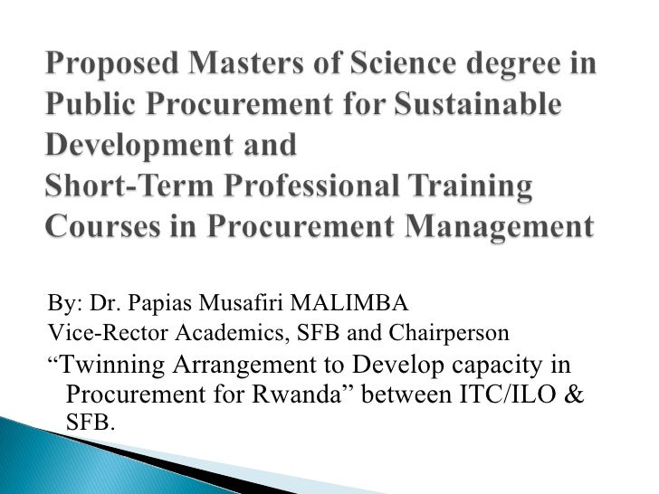 "By: Dr. Papias Musafiri MALIMBAVice-Rector Academics, SFB and Chairperson""Twinning Arrangement to Develop capacity in Proc..."