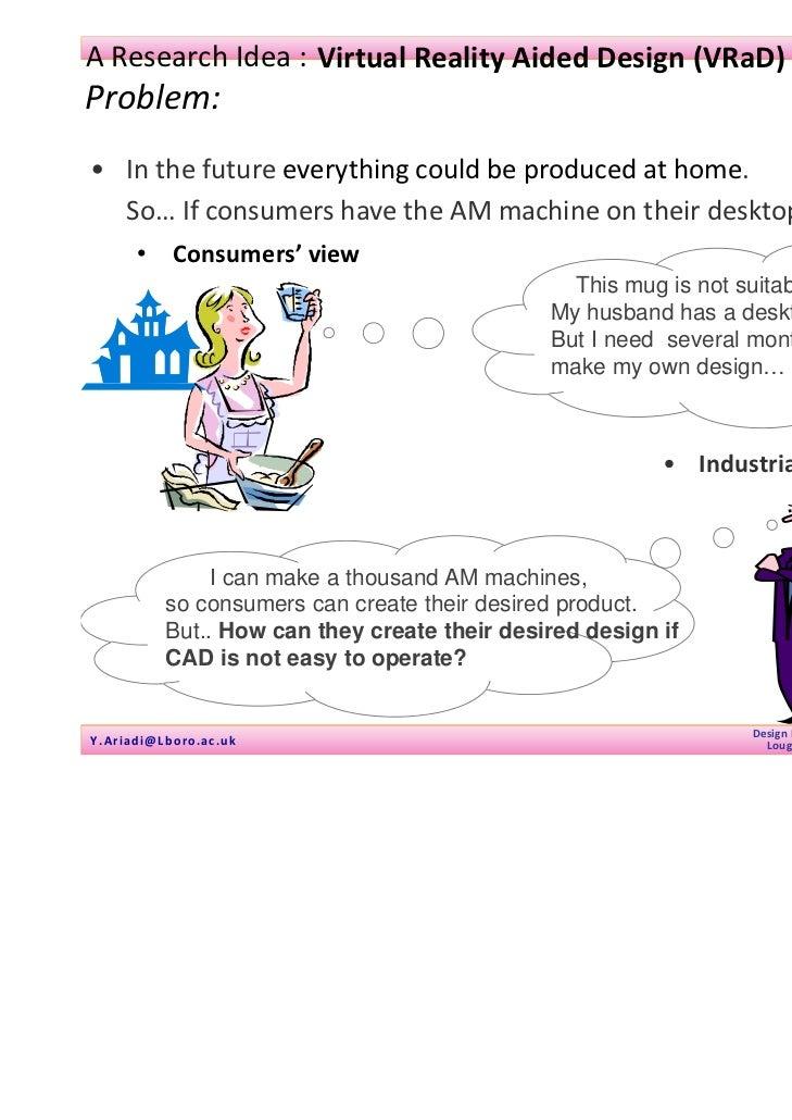 01January2011AResearchIdea: VirtualRealityAidedDesign(VRaD)Problem:• Inthefuture everythingcouldbeproduceda...