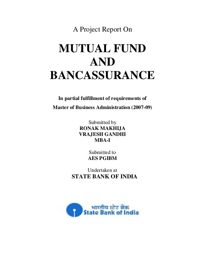A Project Report On MUTUAL FUND AND BANCASSURANCE In partial fulfillment of requirements of Master of Business Administrat...