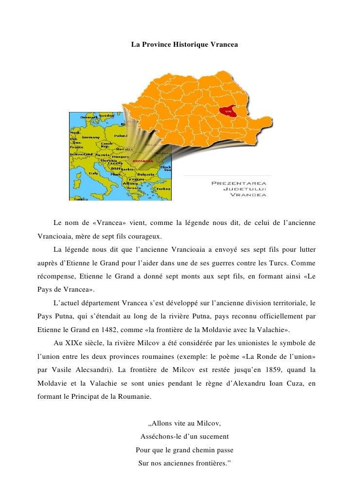 La Province Historique Vrancea     Le nom de «Vrancea» vient, comme la légende nous dit, de celui de l'ancienneVrancioaia,...
