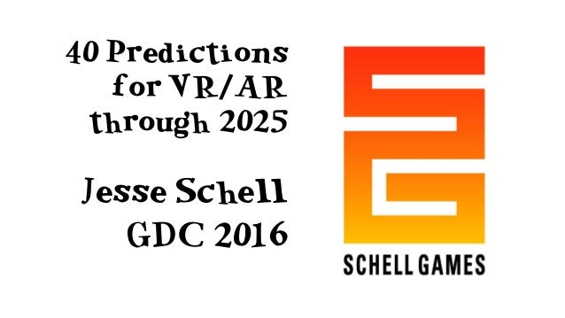 40 Predictions for VR/AR through 2025 Jesse Schell GDC 2016