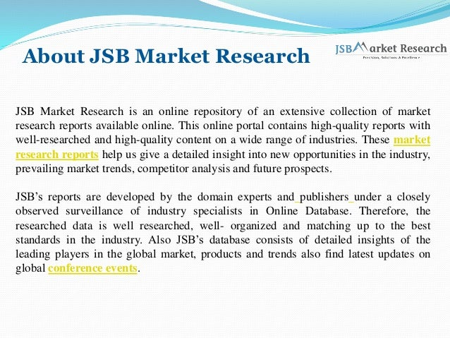 About JSB Market Research JSB Market Research is an online repository of an extensive collection of market research report...