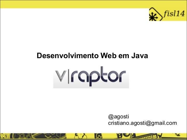 VRAPTOR Desenvolvimento Web em Java @agosti cristiano.agosti@gmail.com