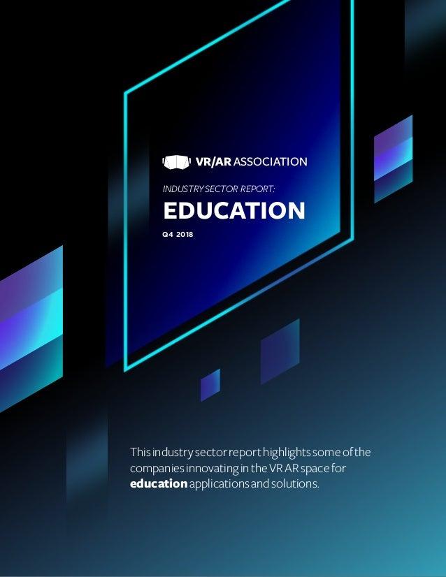 VR/AR ASSOCIATION INDUSTRYSECTOR REPORT: EDUCATION Q4 2018 Thisindustrysectorreporthighlightssomeofthe companiesinnovating...
