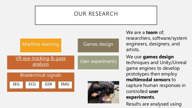 OUR RESEARCH We are a team of; researchers, software/system engineers, designers, and artists. We use games design techniq...