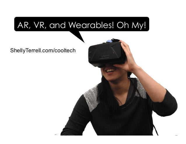 ShellyTerrell.com/cooltech AR, VR, and Wearables! Oh My!