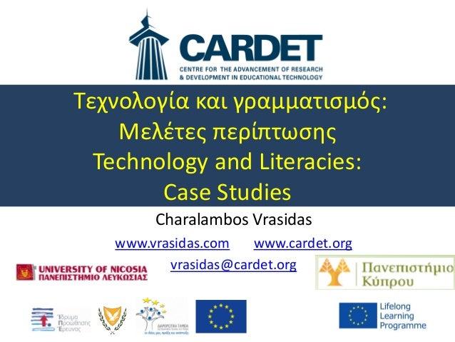 Τεχνολογία και γραμματισμός: Μελέτες περίπτωσης Technology and Literacies: Case Studies Charalambos Vrasidas www.vrasidas....