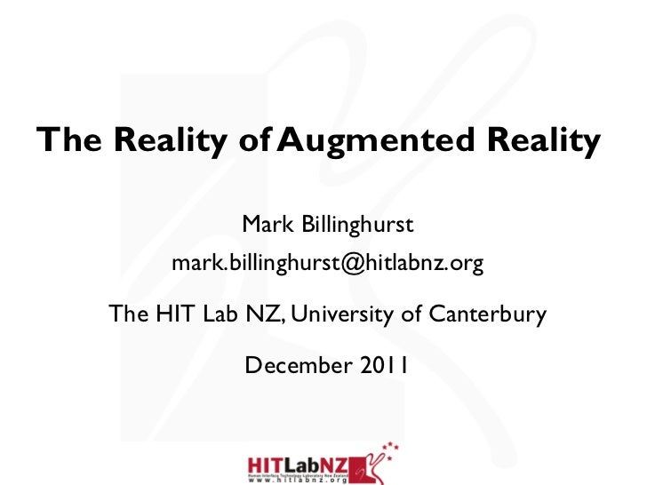 The Reality of Augmented Reality  Mark Billinghurst [email_address] The HIT Lab NZ, University of Canterbury December 2011
